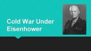 Cold War Under Eisenhower Todays Objective After todays