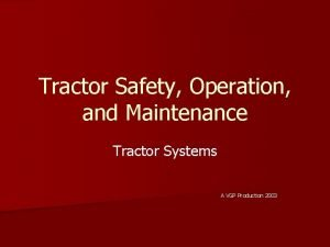 Tractor Safety Operation and Maintenance Tractor Systems A