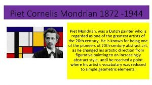 Piet Cornelis Mondrian 1872 1944 Piet Mondrian was