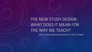 THE NEW STUDY DESIGN WHAT DOES IT MEAN