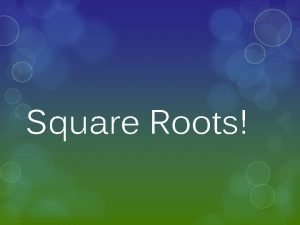 Square Roots Knowing your square root Take a