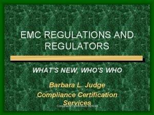 EMC REGULATIONS AND REGULATORS WHATS NEW WHOS WHO
