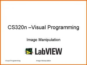 CS 320 n Visual Programming Image Manipulation What