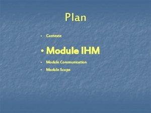 Plan Contexte Module IHM Module Communication Module Scope