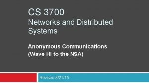 CS 3700 Networks and Distributed Systems Anonymous Communications