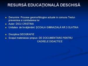 RESURS EDUCAIONAL DESCHIS n n n Denumire Procese