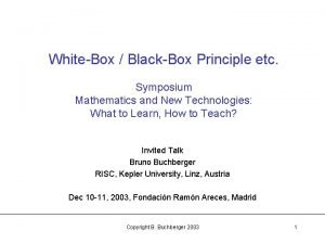 WhiteBox BlackBox Principle etc Symposium Mathematics and New