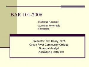 BAR 101 2006 Customer Accounts Accounts Receivable Cashiering