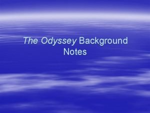 The Odyssey Background Notes The Odyssey is an