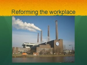 Reforming the workplace Reforming the Workplace Event Safety
