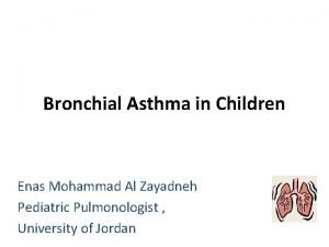 Bronchial Asthma in Children Enas Mohammad Al Zayadneh