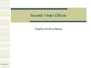 Second Order Effects Digging into the pedagogy 2004