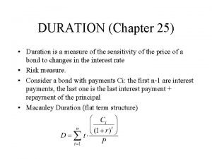 DURATION Chapter 25 Duration is a measure of