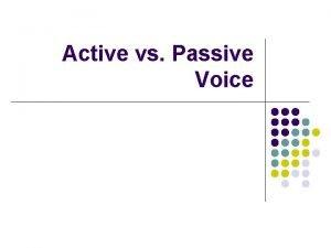 Active vs Passive Voice Active vs Passive Voice