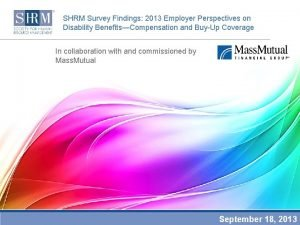 SHRM Survey Findings 2013 Employer Perspectives on Disability