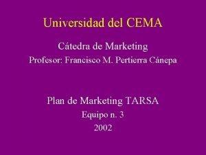 Universidad del CEMA Ctedra de Marketing Profesor Francisco