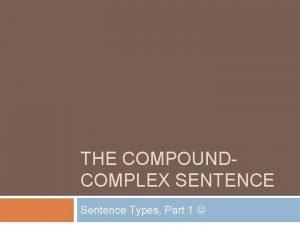THE COMPOUNDCOMPLEX SENTENCE Sentence Types Part 1 Understand
