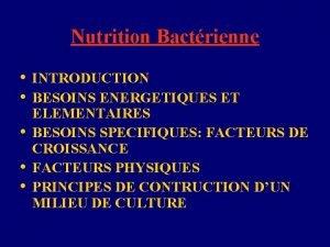 Nutrition Bactrienne INTRODUCTION BESOINS ENERGETIQUES ET ELEMENTAIRES BESOINS