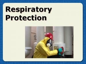 Respiratory Protection Why respiratory protection is necessary Air