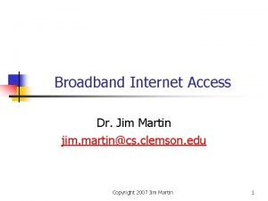 Broadband Internet Access Dr Jim Martin jim martincs