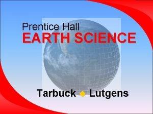 Prentice Hall EARTH SCIENCE Tarbuck Lutgens Chapter 6