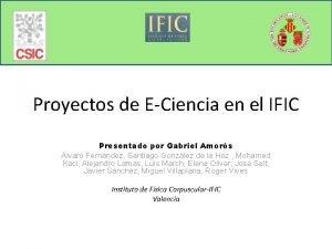 Proyectos de ECiencia en el IFIC Presentado por