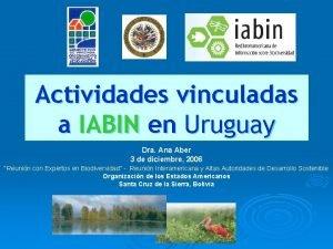 Actividades vinculadas a IABIN en Uruguay Dra Ana