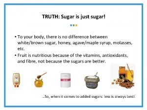 TRUTH Sugar is just sugar To your body