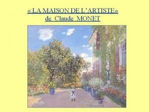 LA MAISON DE LARTISTE de Claude MONET Les