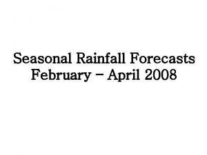 Seasonal Rainfall Forecasts February April 2008 UKMO Seasonal