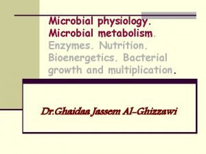 Microbial physiology Microbial metabolism Enzymes Nutrition Bioenergetics Bacterial