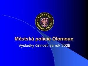 Mstsk policie Olomouc Vsledky innosti za rok 2009