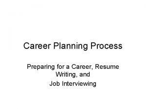 Career Planning Process Preparing for a Career Resume