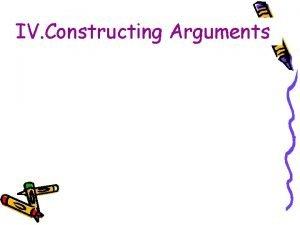 IV Constructing Arguments IV Constructing Arguments 1 Decide