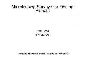 Microlensing Surveys for Finding Planets Kem Cook LLNLNOAO