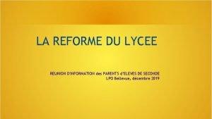 LA REFORME DU LYCEE REUNION DINFORMATION des PARENTS
