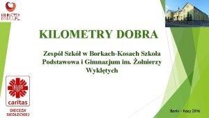 KILOMETRY DOBRA Zesp Szk w BorkachKosach Szkoa Podstawowa