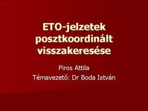 ETOjelzetek posztkoordinlt visszakeresse Piros Attila Tmavezet Dr Boda