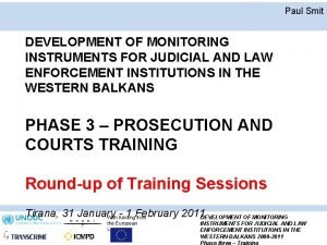 Paul Smit DEVELOPMENT OF MONITORING INSTRUMENTS FOR JUDICIAL