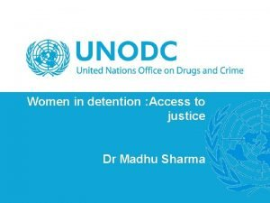 Women in detention Access to justice Dr Madhu