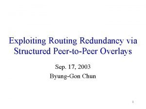 Exploiting Routing Redundancy via Structured PeertoPeer Overlays Sep