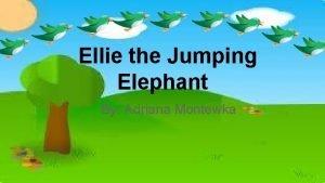Ellie the Jumping Elephant By Adriana Montewka Everyday