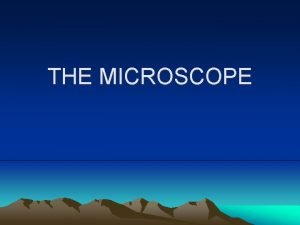 THE MICROSCOPE Invention of the Microscope The microscope