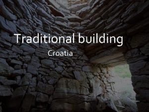 Traditional building Croatia Croatia is a country that