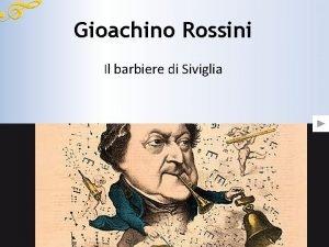 Gioachino Rossini Il barbiere di Siviglia La vita