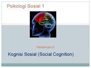 Psikologi Sosial 1 Pertemuan 8 Kognisi Sosial Social
