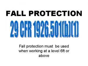 FALL PROTECTION Fall protection must be used when