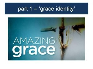 part 1 grace identity identity defines you How
