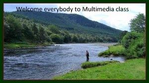 Welcome everybody to Multimedia class Nurul Aziz Assistant