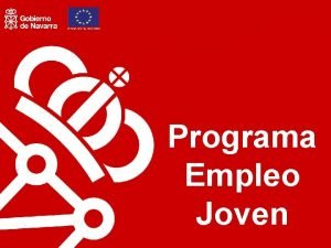 Programa Empleo Joven Programa Empleo Joven Objetivo Reducir